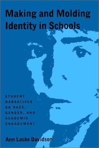 Making and Molding Identity in Schools Student Narratives on Race, Gender, and Academic Engagement  1996 edition cover