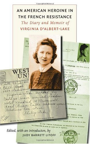 American Heroine in the French Resistance The Diary and Memoir of Virginia D'Albert-Lake 3rd 2008 9780823225828 Front Cover