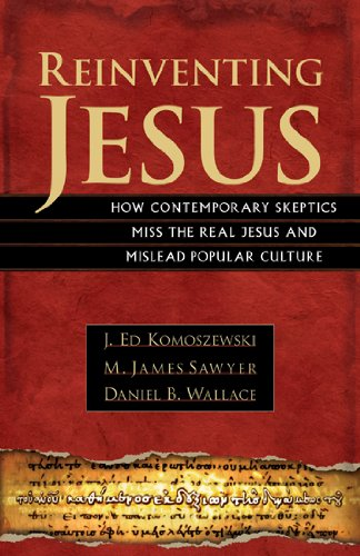 Reinventing Jesus How Contemporary Skeptics Miss the Real Jesus and Mislead Popular Culture  2006 edition cover