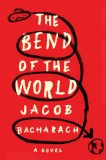 Bend of the World A Novel N/A 9780871406828 Front Cover