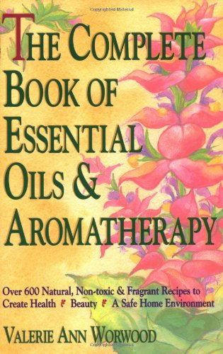 Complete Book of Essential Oils and Aromatherapy Over 600 Natural, Non-Toxic and Fragrant Recipes to Create Health, Beauty, a Safe Home Environment N/A edition cover