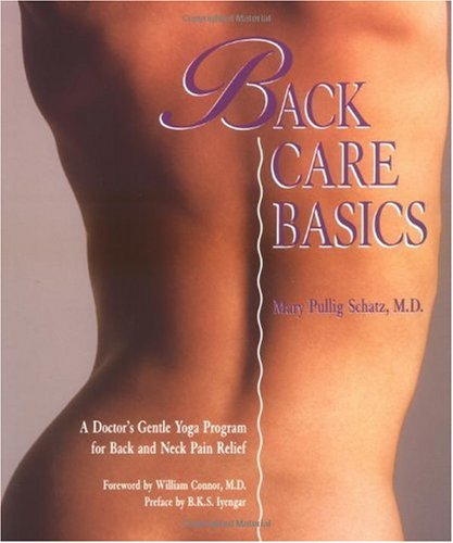 Back Care Basics A Doctor's Gentle Yoga Program for Back and Neck Pain Relief N/A edition cover