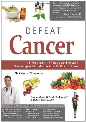 Defeat Cancer 15 Doctors of Integrative and Naturopathic Medicine Tell You How N/A 9780982513828 Front Cover