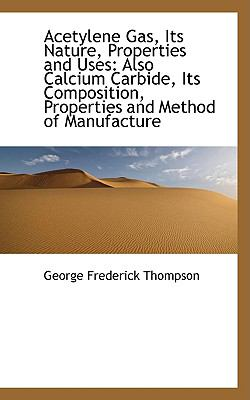 Acetylene Gas, Its Nature, Properties and Uses : Also Calcium Carbide, Its Composition, Properties An  2009 edition cover