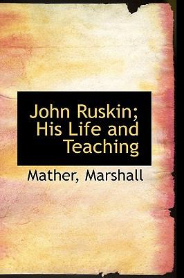 John Ruskin; His Life and Teaching  N/A 9781113435828 Front Cover