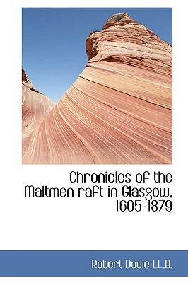 Chronicles of the Maltmen Raft in Glasgow, 1605-1879 N/A 9781115246828 Front Cover