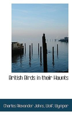 British Birds in Their Haunts  N/A 9781116728828 Front Cover