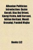 Albanian Politician Introduction Qazim Koculi, Iliaz Bej Vrioni, Gjergj Fishta, Adil �ar�ani, Adrian Neritani, Memli Krasniqi, Pandeli Majko N/A 9781156935828 Front Cover