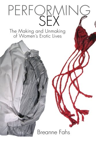 Performing Sex The Making and Unmaking of Women's Erotic Lives  2011 edition cover