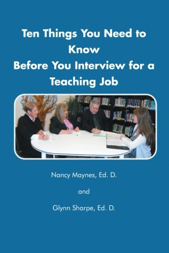 Ten Things You Need to Know Before You Interview for a Teaching Job:   2013 9781483693828 Front Cover