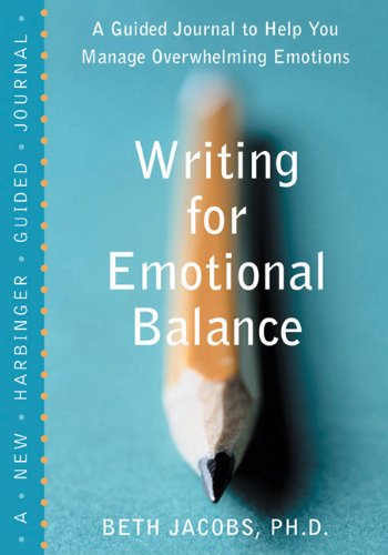 Writing for Emotional Balance A Guided Journal to Help You Manage Overwhelming Emotions  2005 edition cover