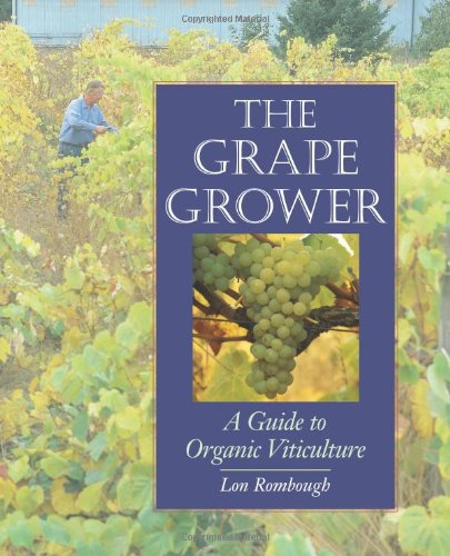 Grape Grower A Guide to Organic Viticulture  2002 9781890132828 Front Cover