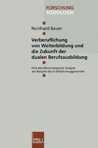 Verberuflichung Von Weiterbildung Und Die Zukunft Der Dualen Berufsausbildung: Eine Berufssoziologische Analyse Am Beispiel Des Kraftfahrzeuggewerbes  2000 edition cover