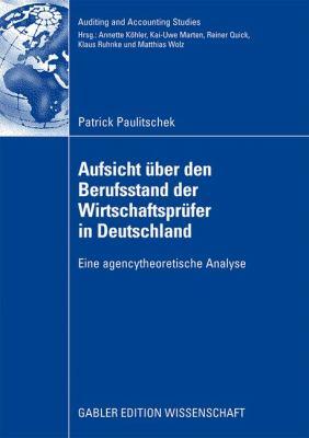 Aufsicht Über Den Berufsstand Der Wirtschaftsprüfur in Deutschland: Eine Agencytheoretische Analyse  2009 9783834914828 Front Cover