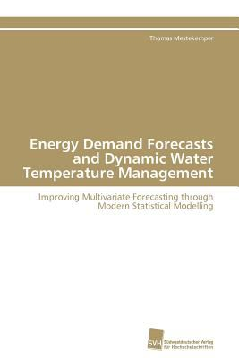 Energy Demand Forecasts and Dynamic Water Temperature Management Improving Multivariate Forecasting through Modern Statistical Modelling N/A 9783838127828 Front Cover