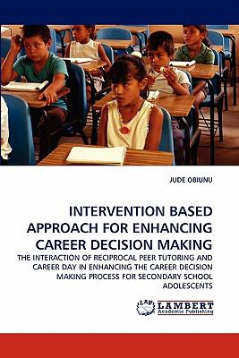 Intervention Based Approach for Enhancing Career Decision Making N/A 9783838396828 Front Cover
