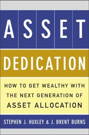 Asset Dedication How to Grow Wealthy with the Next Generation of Asset Allocation  2004 edition cover