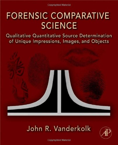 Forensic Comparative Science Qualitative Quantitative Source Determination of Unique Impressions, Images, and Objects  2009 edition cover