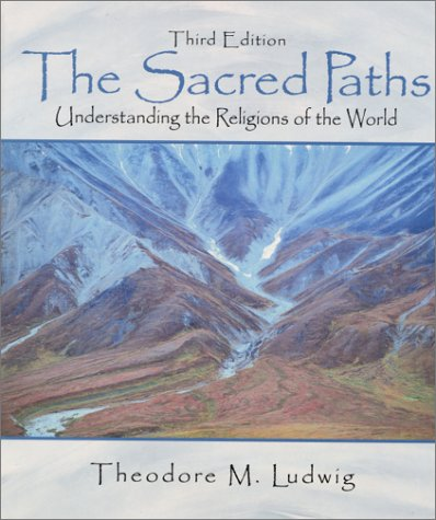 Sacred Paths Understanding the Religions of the World 3rd 2001 9780130256829 Front Cover