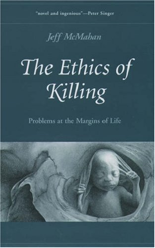 Ethics of Killing Problems at the Margins of Life  2003 edition cover