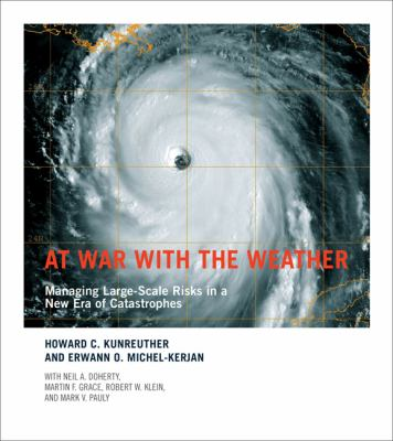 At War with the Weather Managing Large-Scale Risks in a New Era of Catastrophes  2009 9780262012829 Front Cover