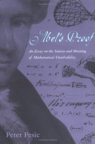 Abel's Proof An Essay on the Sources and Meaning of Mathematical Unsolvability  2004 edition cover