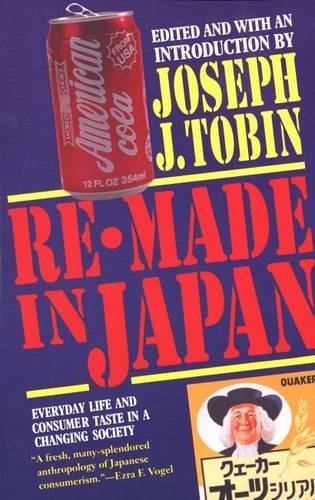 Re-Made in Japan Everyday Life and Consumer Taste in a Changing Society N/A 9780300060829 Front Cover