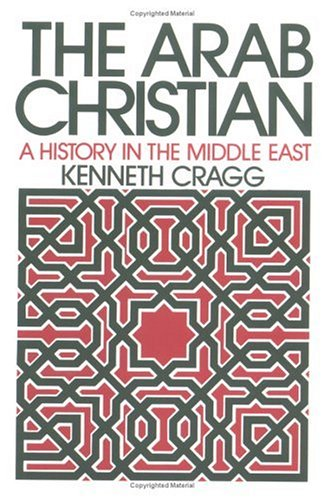 Arab Christian A History in the Middle East  1991 9780664221829 Front Cover