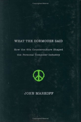What the Dormouse Said How the Sixties Counterculture Shaped the Personal Computer Industry  2005 9780670033829 Front Cover