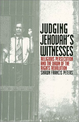 Judging Jehovah's Witnesses Religious Persecution and the Dawn of the Rights Revolution  2000 9780700611829 Front Cover