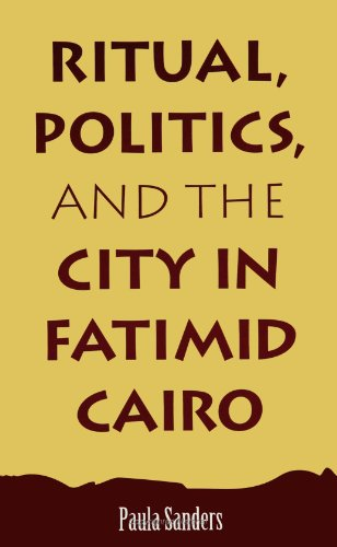 Ritual, Politics, and the City in Fatimid Cairo  N/A 9780791417829 Front Cover
