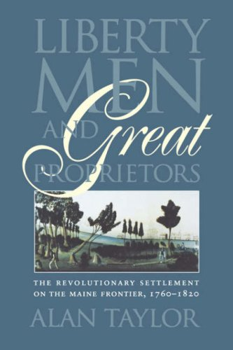 Liberty Men and Great Proprietors The Revolutionary Settlement on the Maine Frontier, 1760-1820  1990 edition cover