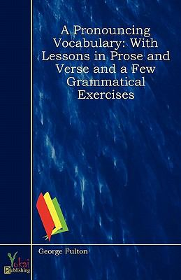 A Pronouncing Vocabulary: With Lessons in Prose and Verse and a Few Grammatical Exercises  0 edition cover