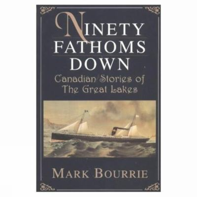 Ninety Fathoms Down Canadian Stories of the Great Lakes N/A 9780888821829 Front Cover