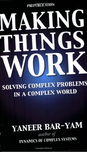 Making Things Work Solving Complex Problems in a Complex World  2004 9780965632829 Front Cover