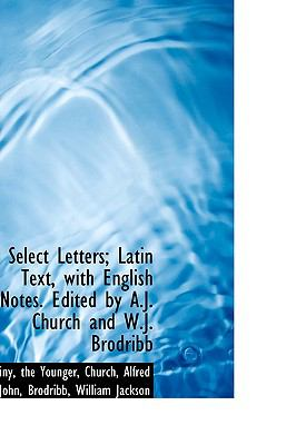Select Letters; Latin Text, with English Notes Edited by a J Church and W J Brodribb N/A 9781113467829 Front Cover