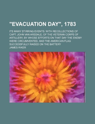 Evacuation Day , 1783; Its Many Stirring Events With Recollections of Capt. John Van Arsdale, of the Veteran Corps of Artillery, by Whose  2010 edition cover