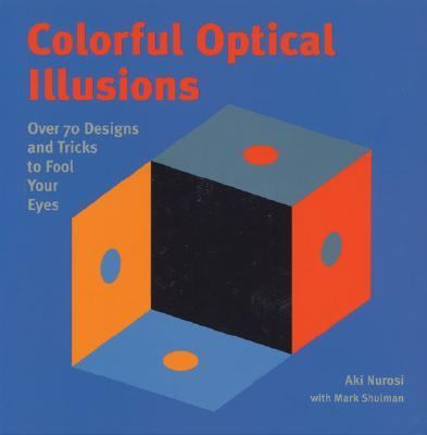 Colorful Optical Illusions Over 70 Designs and Tricks to Fool Your Eyes  2004 9781402716829 Front Cover