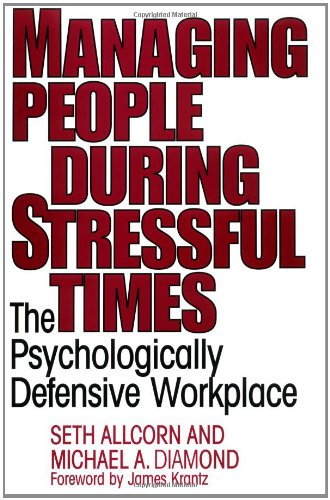 Managing People During Stressful Times The Psychologically Defensive Workplace  1997 9781567200829 Front Cover