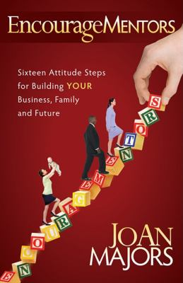 EncourageMentors Sixteen Attitude Steps for Building Your Business, Family and Future N/A 9781600378829 Front Cover