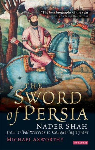 Sword of Persia Nader Shah, from Tribal Warrior to Conquering Tyrant  2008 edition cover