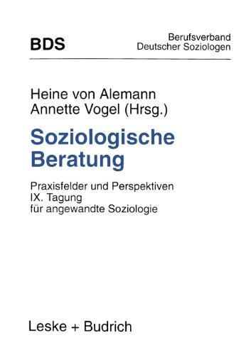 Soziologische Beratung: Praxisfelder Und Perspektiven. IX. Tagung Für Angewandte Soziologie  1996 9783810016829 Front Cover
