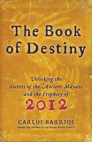 Book of Destiny Unlocking the Secrets of the Ancient Mayans and the Prophecy of 2012  2010 9780061833830 Front Cover