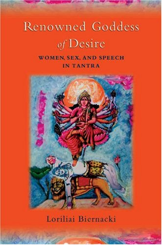 Renowned Goddess of Desire Women, Sex, and Speech in Tantra  2007 edition cover