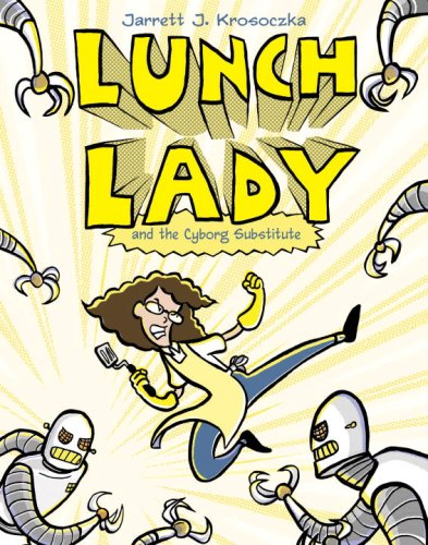 Lunch Lady and the Cyborg Substitute   2009 edition cover
