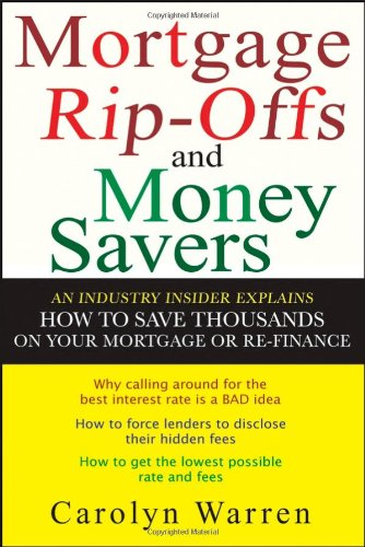 Mortgage Rip-Offs and Money Savers An Industry Insider Explains How to Save Thousands on Your Mortgage or Re-Finance  2007 edition cover