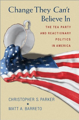 Change They Can't Believe In The Tea Party and Reactionary Politics in America  2013 edition cover