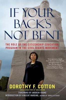 If Your Back's Not Bent The Role of the Citizenship Education Program in the Civil Rights Movement  2012 edition cover