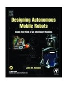 Designing Autonomous Mobile Robots Inside the Mind of an Intelligent Machine  2004 9780750676830 Front Cover