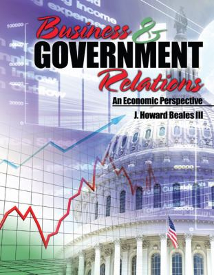 Business and Government Relations An Economic Perspective  2009 (Revised) 9780757565830 Front Cover